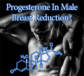 Progesterone in Male Breast Reduction