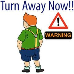 Warning - Turn away now
