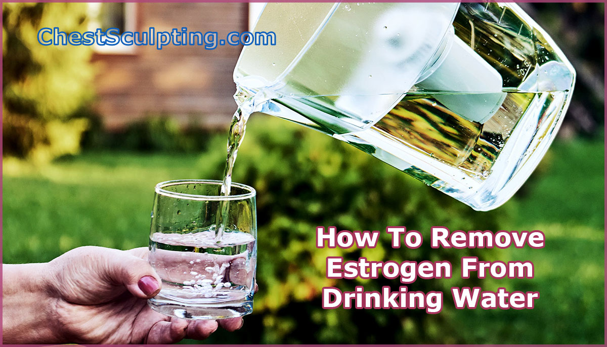 Remove Estrogen From Drinking Water
