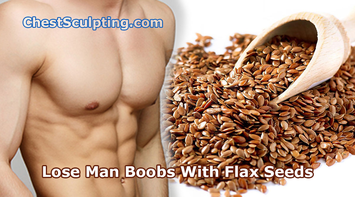 Lose Man Boobs With Flax Seeds