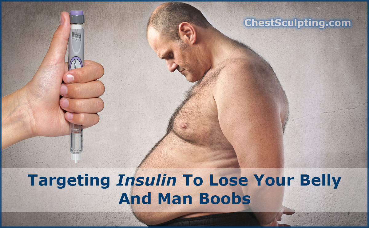 Targeting Insulin To Lose Your Belly And Man Boobs