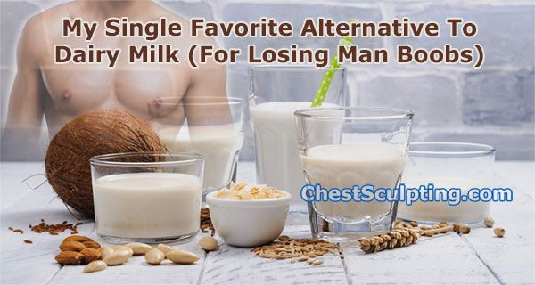 Dairy Milk Alternative For Losing Man Boobs