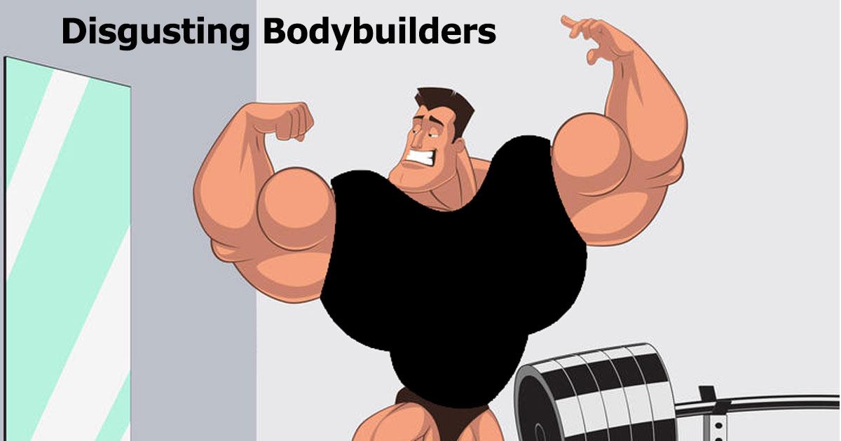 Disgusting Bodybuilders
